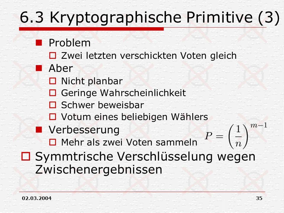 02.03.200435 6.3 Kryptographische Primitive (3) Problem Zwei letzten verschickten Voten gleich Aber Nicht planbar Geringe Wahrscheinlichkeit Schwer be