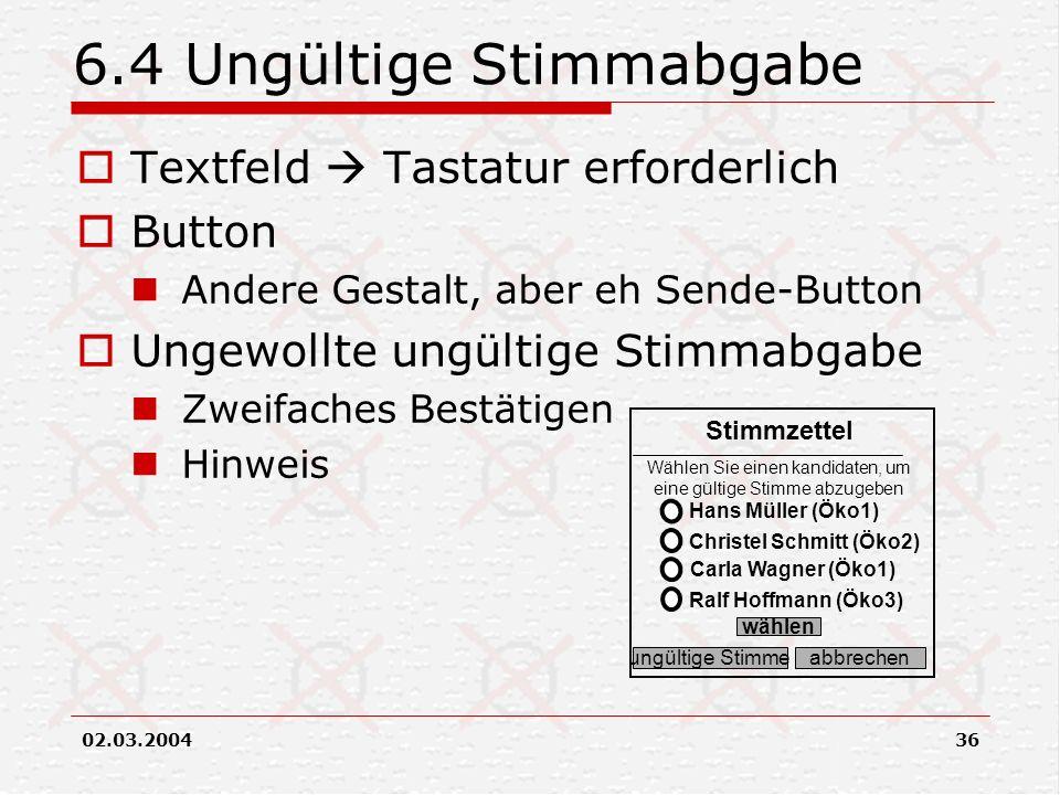 02.03.200436 6.4 Ungültige Stimmabgabe Textfeld Tastatur erforderlich Button Andere Gestalt, aber eh Sende-Button Ungewollte ungültige Stimmabgabe Zwe