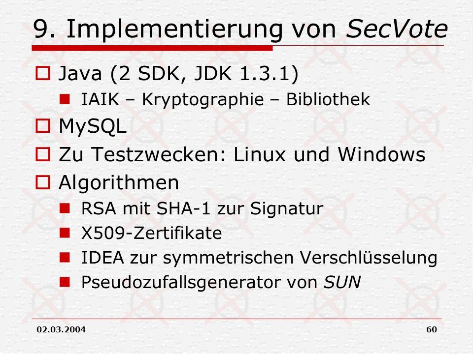 02.03.200460 9. Implementierung von SecVote Java (2 SDK, JDK 1.3.1) IAIK – Kryptographie – Bibliothek MySQL Zu Testzwecken: Linux und Windows Algorith