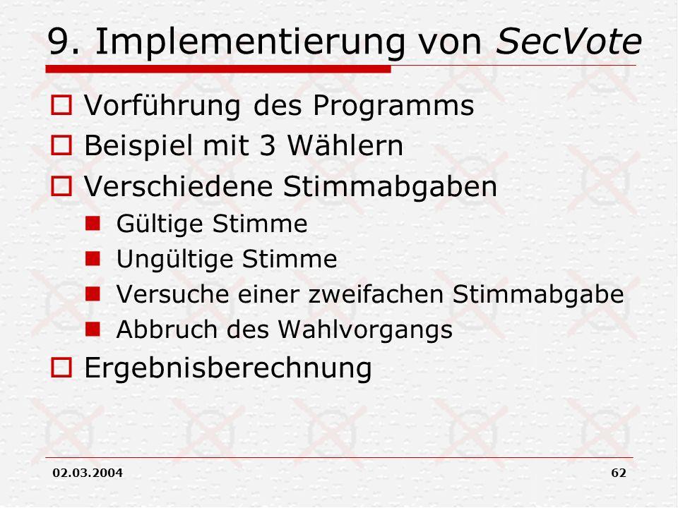 02.03.200462 9. Implementierung von SecVote Vorführung des Programms Beispiel mit 3 Wählern Verschiedene Stimmabgaben Gültige Stimme Ungültige Stimme