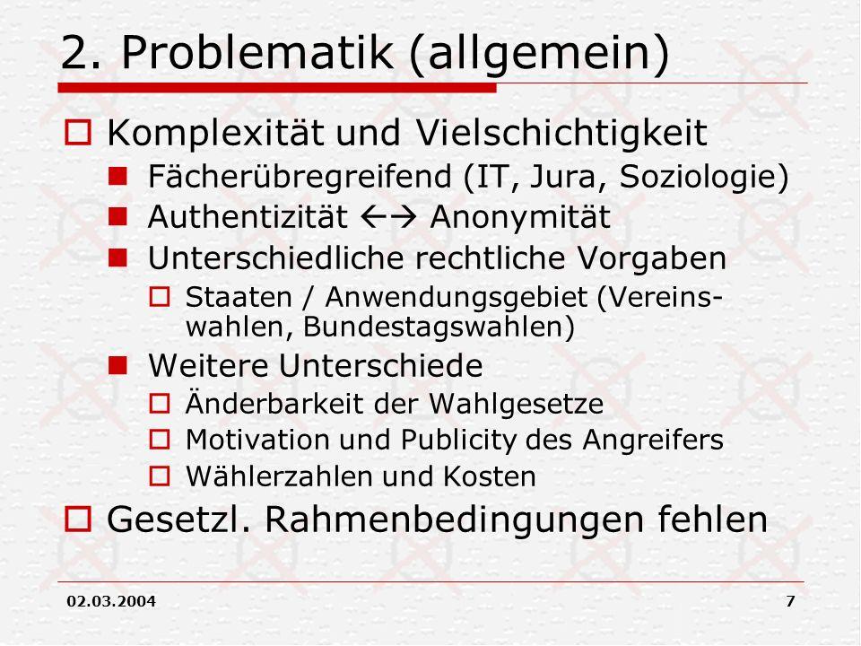 02.03.20047 2. Problematik (allgemein) Komplexität und Vielschichtigkeit Fächerübregreifend (IT, Jura, Soziologie) Authentizität Anonymität Unterschie