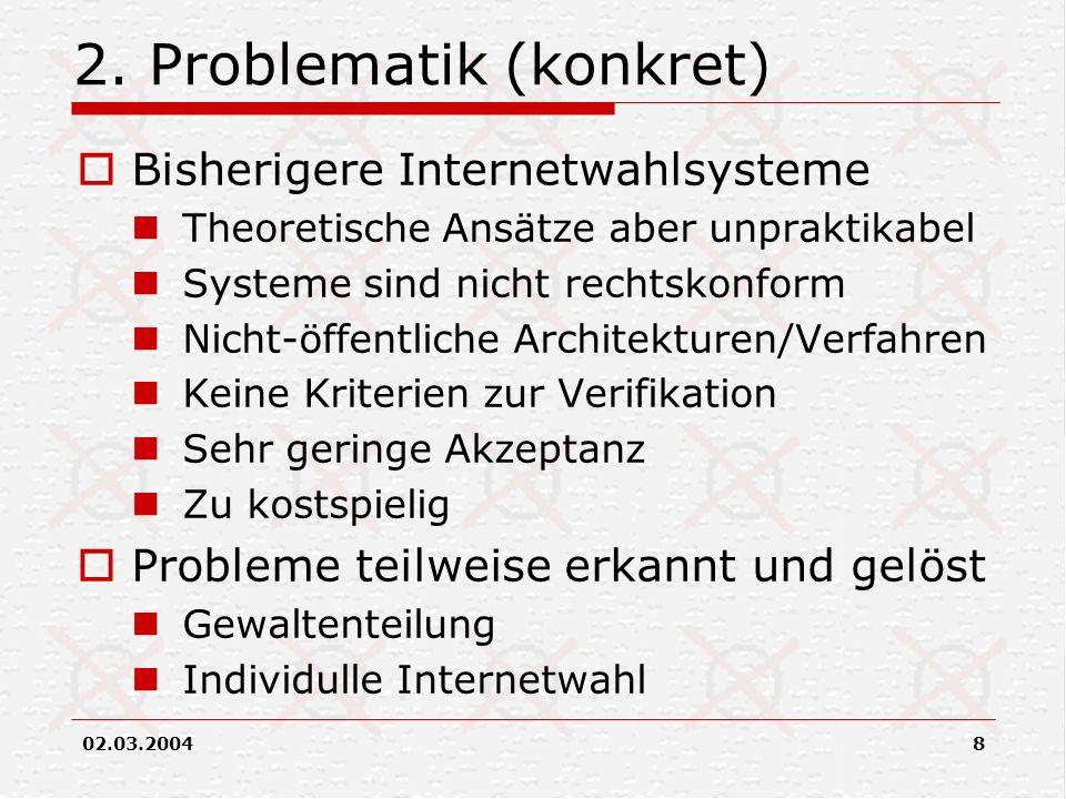 02.03.20048 2. Problematik (konkret) Bisherigere Internetwahlsysteme Theoretische Ansätze aber unpraktikabel Systeme sind nicht rechtskonform Nicht-öf