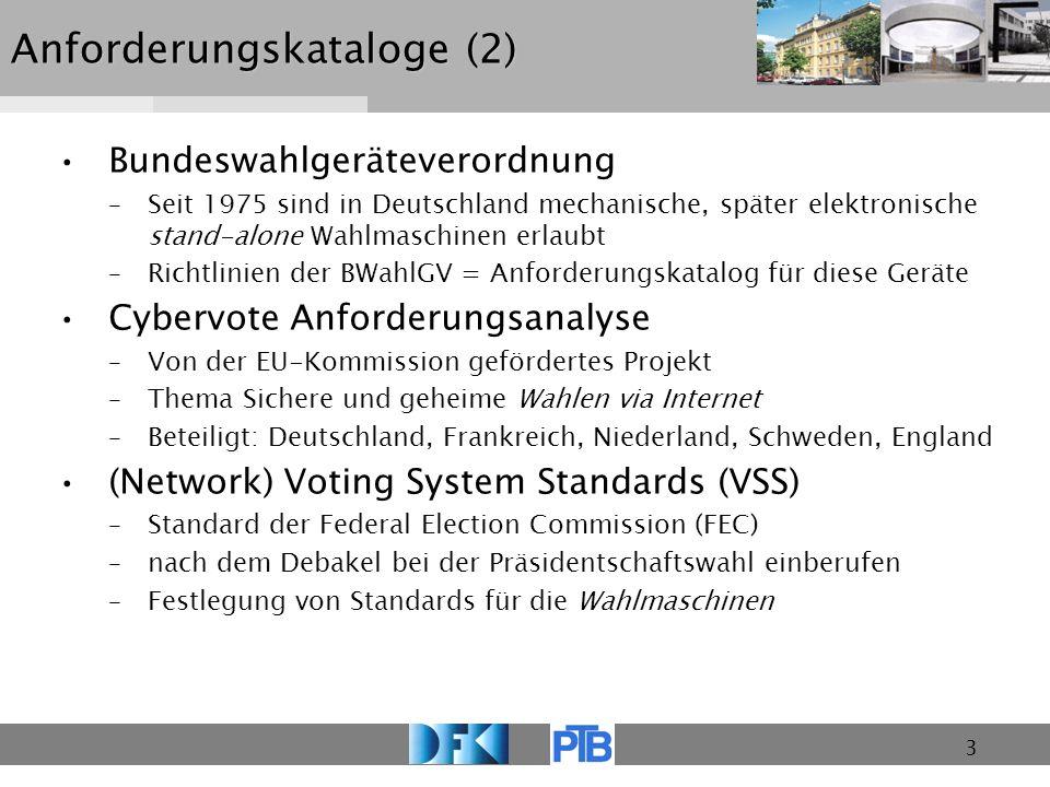 3 Anforderungskataloge (2) Bundeswahlgeräteverordnung –Seit 1975 sind in Deutschland mechanische, später elektronische stand-alone Wahlmaschinen erlau