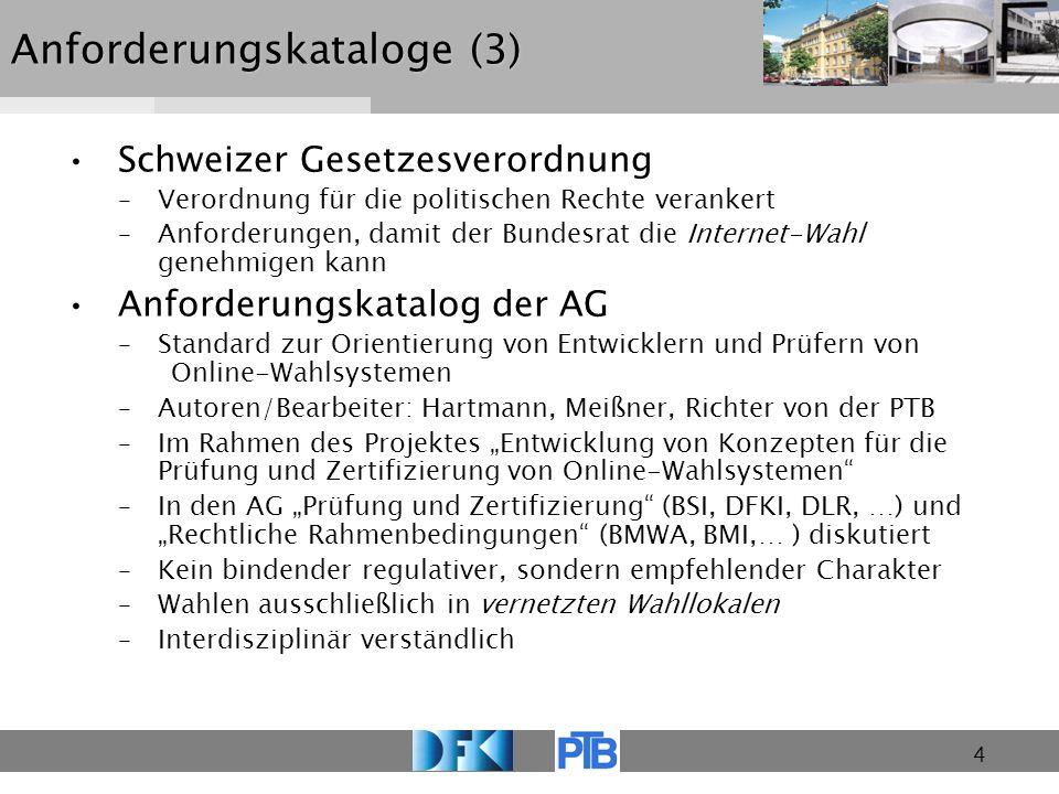 4 Anforderungskataloge (3) Schweizer Gesetzesverordnung –Verordnung für die politischen Rechte verankert –Anforderungen, damit der Bundesrat die Inter