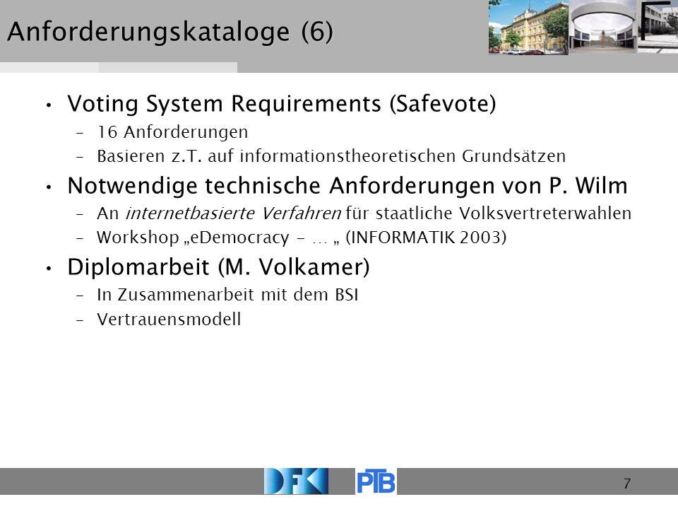 7 Anforderungskataloge (6) Voting System Requirements (Safevote) –16 Anforderungen –Basieren z.T. auf informationstheoretischen Grundsätzen Notwendige