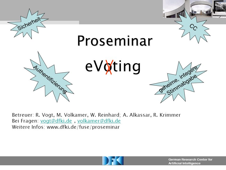 German Research Center for Artificial Intelligence Proseminar eVoting Betreuer: R.