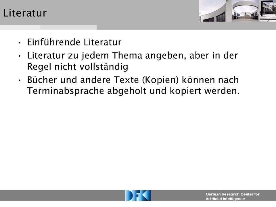 German Research Center for Artificial IntelligenceLiteratur Einführende Literatur Literatur zu jedem Thema angeben, aber in der Regel nicht vollständig Bücher und andere Texte (Kopien) können nach Terminabsprache abgeholt und kopiert werden.