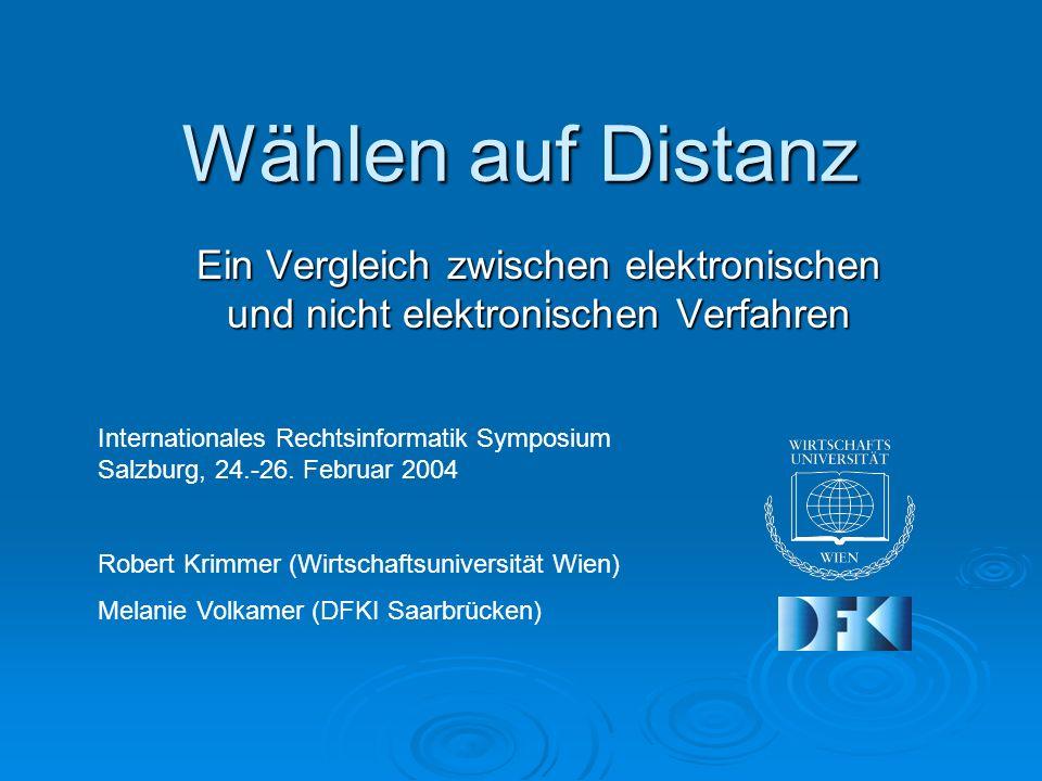 Wählen auf Distanz Ein Vergleich zwischen elektronischen und nicht elektronischen Verfahren Internationales Rechtsinformatik Symposium Salzburg, 24.-26.