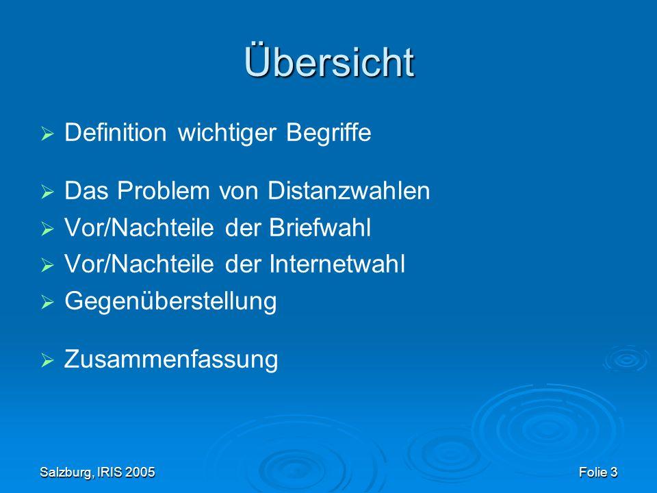 Salzburg, IRIS 2005 Folie 3 Übersicht Definition wichtiger Begriffe Das Problem von Distanzwahlen Vor/Nachteile der Briefwahl Vor/Nachteile der Internetwahl Gegenüberstellung Zusammenfassung