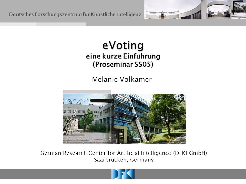 eVoting eine kurze Einführung (Proseminar SS05) German Research Center for Artificial Intelligence (DFKI GmbH) Saarbrücken, Germany Melanie Volkamer D