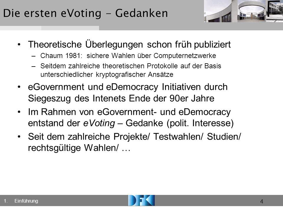 4 Die ersten eVoting - Gedanken Theoretische Überlegungen schon früh publiziert –Chaum 1981: sichere Wahlen über Computernetzwerke –Seitdem zahlreiche