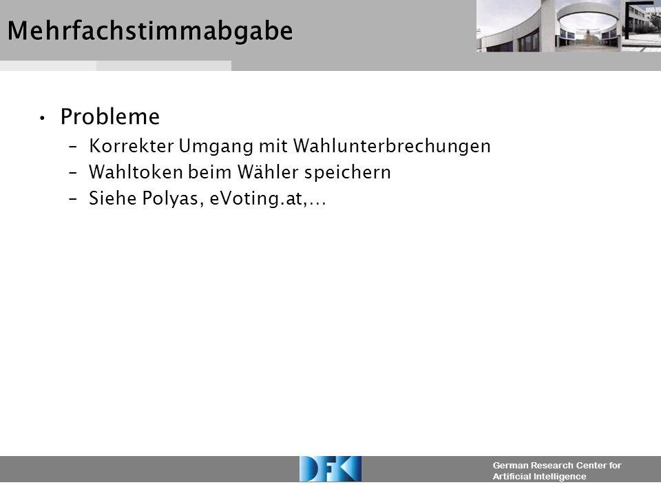 German Research Center for Artificial IntelligenceMehrfachstimmabgabe Probleme –Korrekter Umgang mit Wahlunterbrechungen –Wahltoken beim Wähler speich