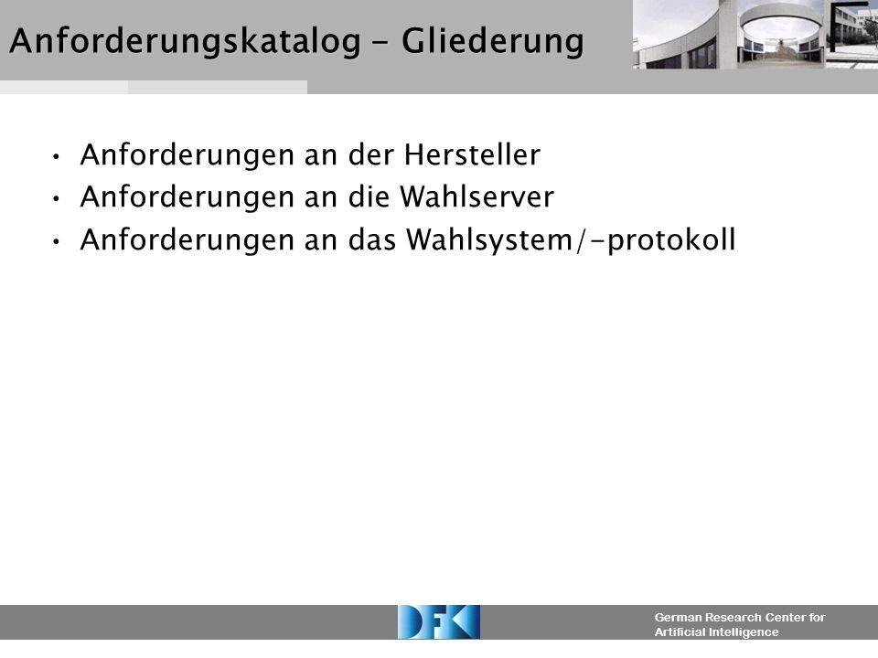 German Research Center for Artificial Intelligence Anforderungskatalog - Gliederung Anforderungen an der Hersteller Anforderungen an die Wahlserver An