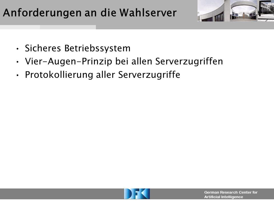German Research Center for Artificial Intelligence Anforderungen an die Wahlserver Sicheres Betriebssystem Vier-Augen-Prinzip bei allen Serverzugriffe