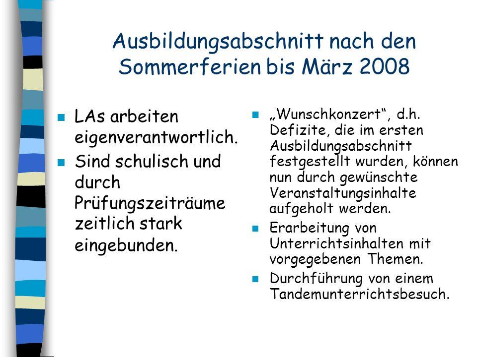 Ausbildungsabschnitt nach den Sommerferien bis März 2008 n LAs arbeiten eigenverantwortlich. n Sind schulisch und durch Prüfungszeiträume zeitlich sta