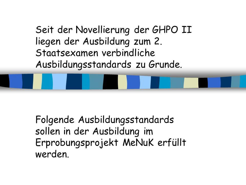 Seit der Novellierung der GHPO II liegen der Ausbildung zum 2. Staatsexamen verbindliche Ausbildungsstandards zu Grunde. Folgende Ausbildungsstandards