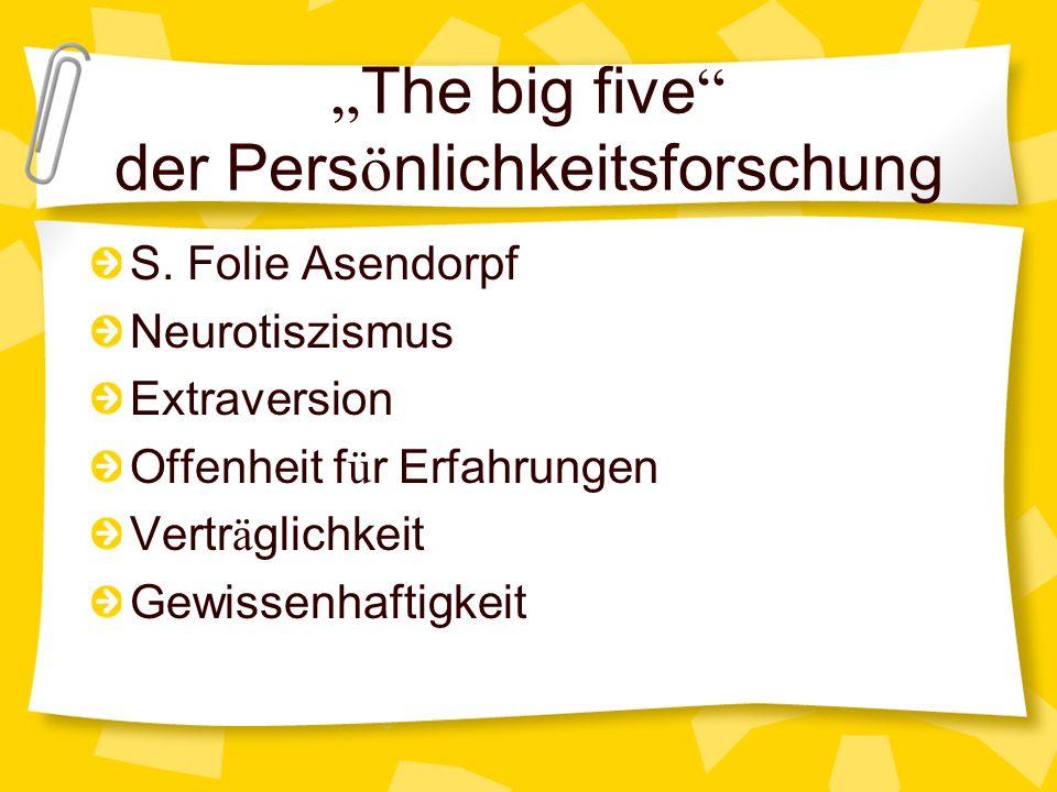 The big five der Pers ö nlichkeitsforschung S. Folie Asendorpf Neurotiszismus Extraversion Offenheit f ü r Erfahrungen Vertr ä glichkeit Gewissenhafti