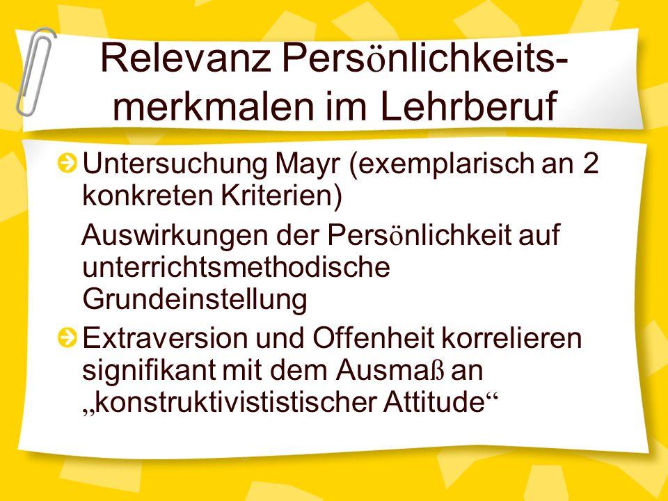 Relevanz Pers ö nlichkeits- merkmalen im Lehrberuf Untersuchung Mayr (exemplarisch an 2 konkreten Kriterien) Auswirkungen der Pers ö nlichkeit auf unt