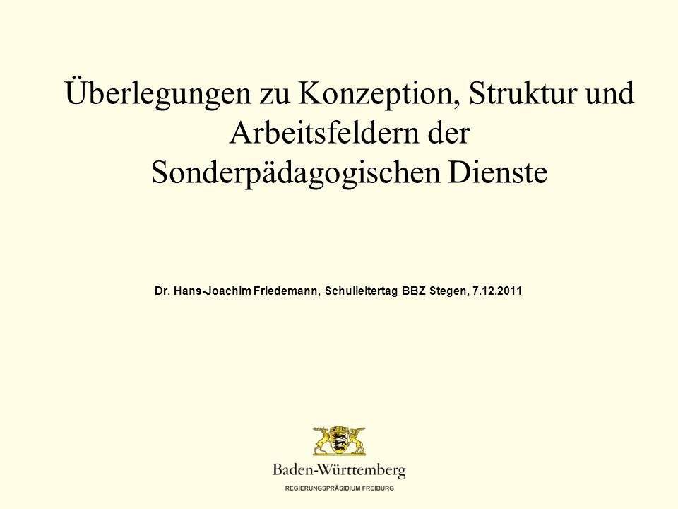 Dr. Hans-Joachim Friedemann, Schulleitertag BBZ Stegen, 7.12.2011 Überlegungen zu Konzeption, Struktur und Arbeitsfeldern der Sonderpädagogischen Dien