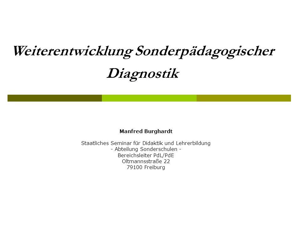 Weiterentwicklung Sonderpädagogischer Diagnostik Manfred Burghardt Staatliches Seminar für Didaktik und Lehrerbildung - Abteilung Sonderschulen - Bere
