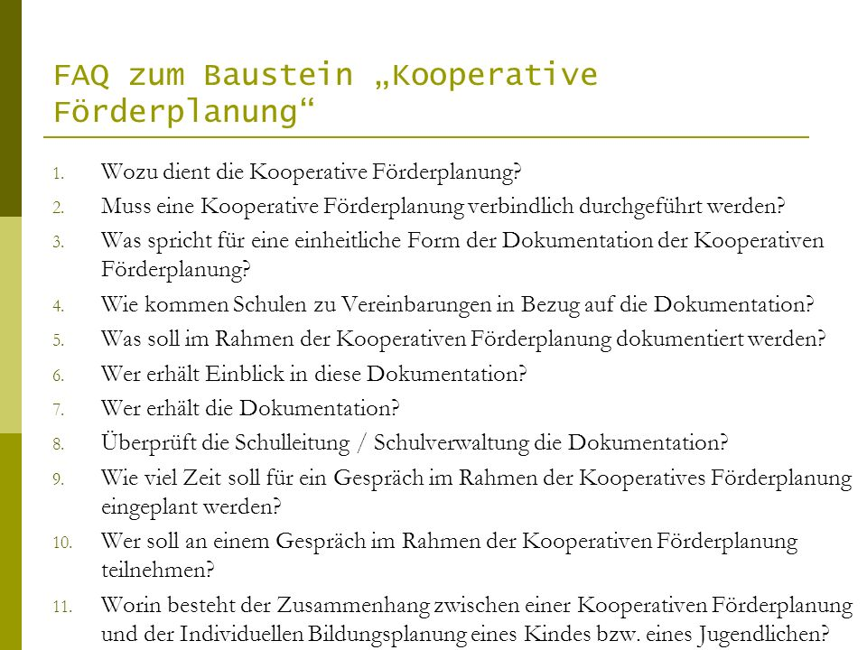 FAQ zum Baustein Kooperative Förderplanung 1. Wozu dient die Kooperative Förderplanung? 2. Muss eine Kooperative Förderplanung verbindlich durchgeführ