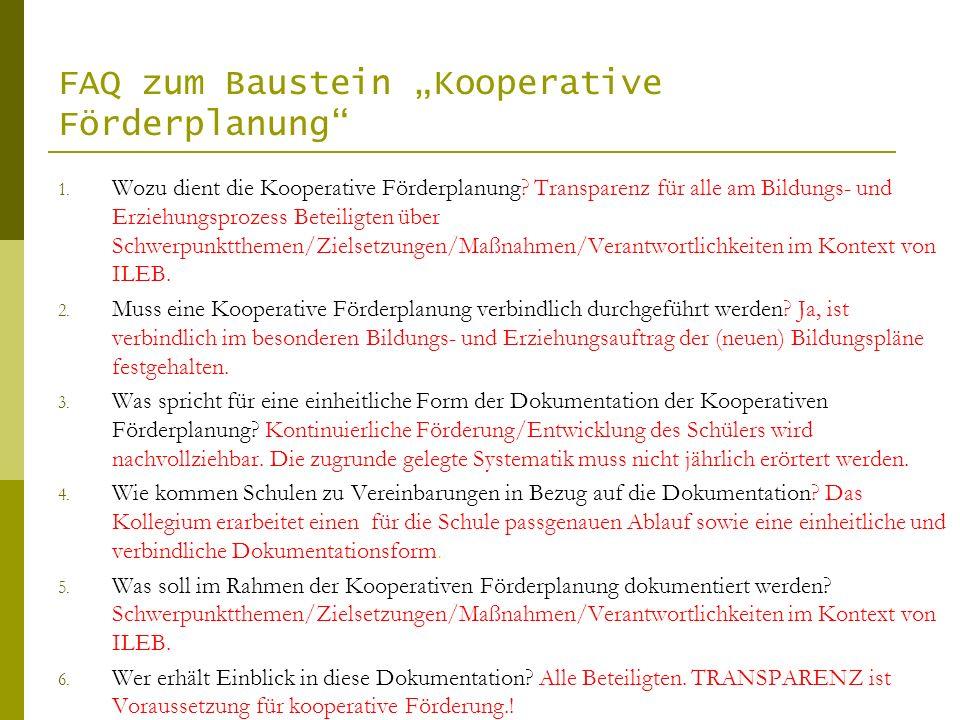 FAQ zum Baustein Kooperative Förderplanung 1. Wozu dient die Kooperative Förderplanung? Transparenz für alle am Bildungs- und Erziehungsprozess Beteil