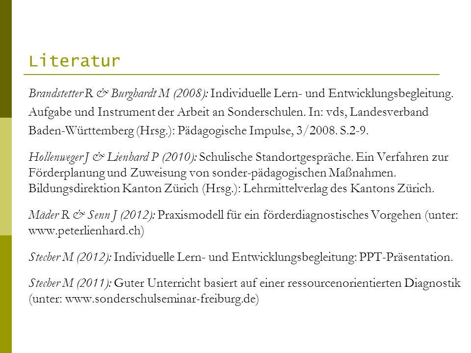 Literatur Brandstetter R & Burghardt M (2008): Individuelle Lern- und Entwicklungsbegleitung. Aufgabe und Instrument der Arbeit an Sonderschulen. In: