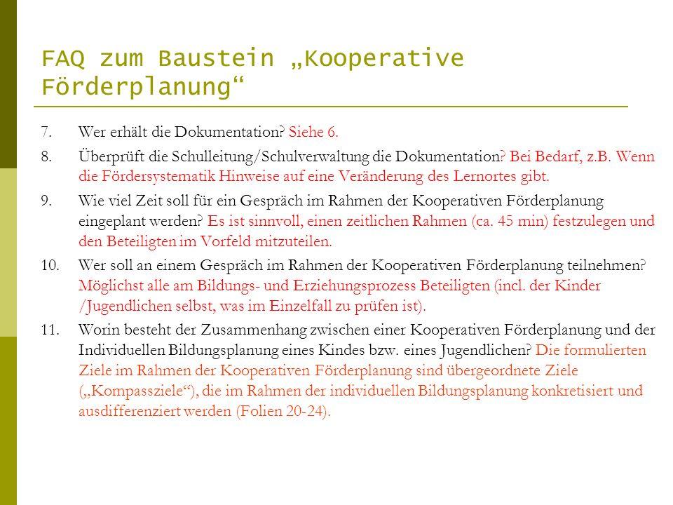 FAQ zum Baustein Kooperative Förderplanung 7.Wer erhält die Dokumentation? Siehe 6. 8.Überprüft die Schulleitung/Schulverwaltung die Dokumentation? Be