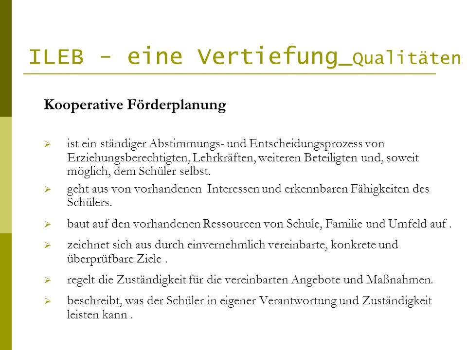 ILEB - eine Vertiefung_ Qualitäten Kooperative Förderplanung ist ein ständiger Abstimmungs- und Entscheidungsprozess von Erziehungsberechtigten, Lehrk