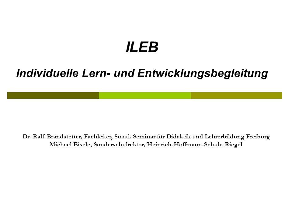 ILEB Individuelle Lern- und Entwicklungsbegleitung Dr. Ralf Brandstetter, Fachleiter, Staatl. Seminar für Didaktik und Lehrerbildung Freiburg Michael