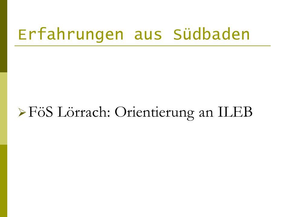 Erfahrungen aus Südbaden FöS Lörrach: Orientierung an ILEB