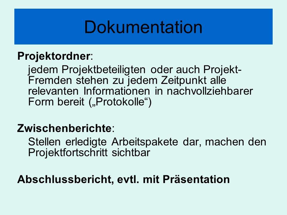 Dokumentation Projektordner: jedem Projektbeteiligten oder auch Projekt- Fremden stehen zu jedem Zeitpunkt alle relevanten Informationen in nachvollzi