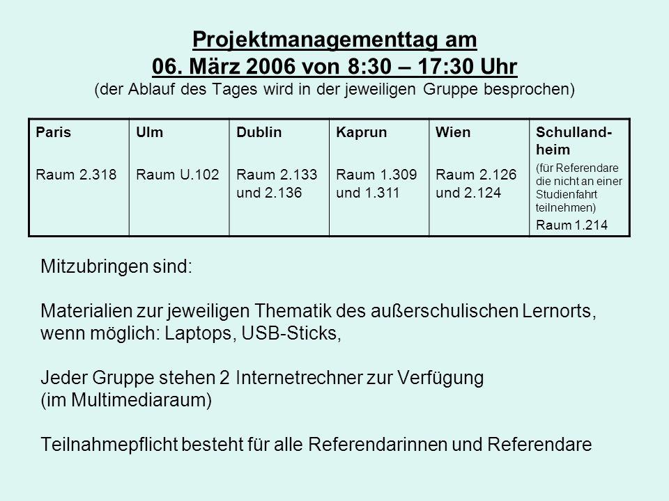 Projektmanagementtag am 06. März 2006 von 8:30 – 17:30 Uhr (der Ablauf des Tages wird in der jeweiligen Gruppe besprochen) Mitzubringen sind: Material