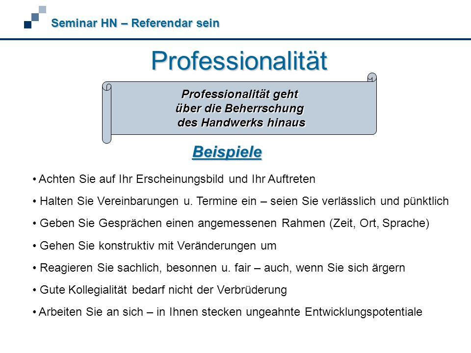 Professionalität Seminar HN – Referendar sein Achten Sie auf Ihr Erscheinungsbild und Ihr Auftreten Halten Sie Vereinbarungen u.