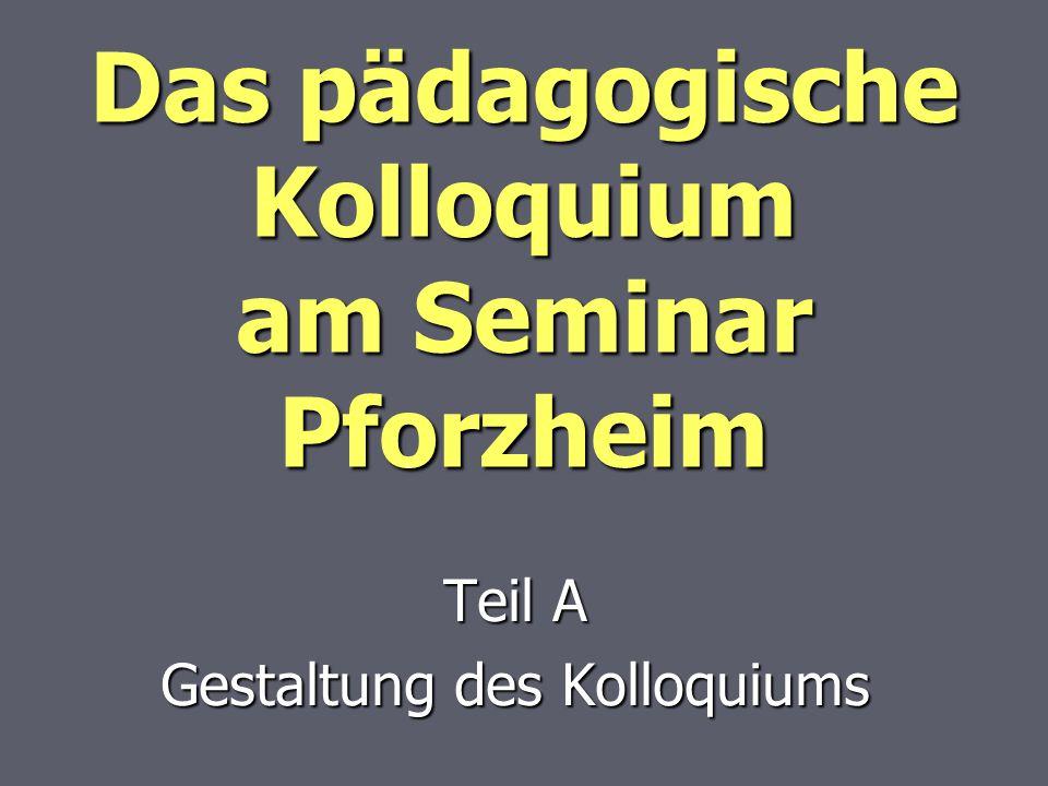 Das pädagogische Kolloquium am Seminar Pforzheim Teil A Gestaltung des Kolloquiums