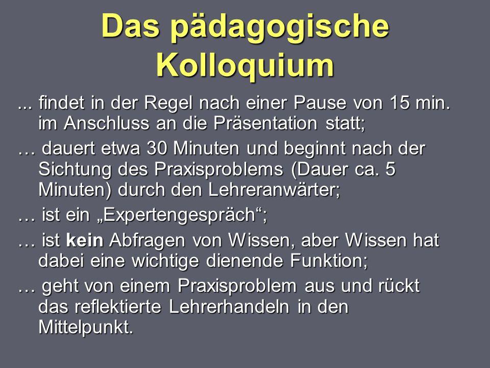 Das pädagogische Kolloquium … findet in der Regel nach einer Pause von 15 min. im Anschluss an die Präsentation statt; im Anschluss an die Präsentatio