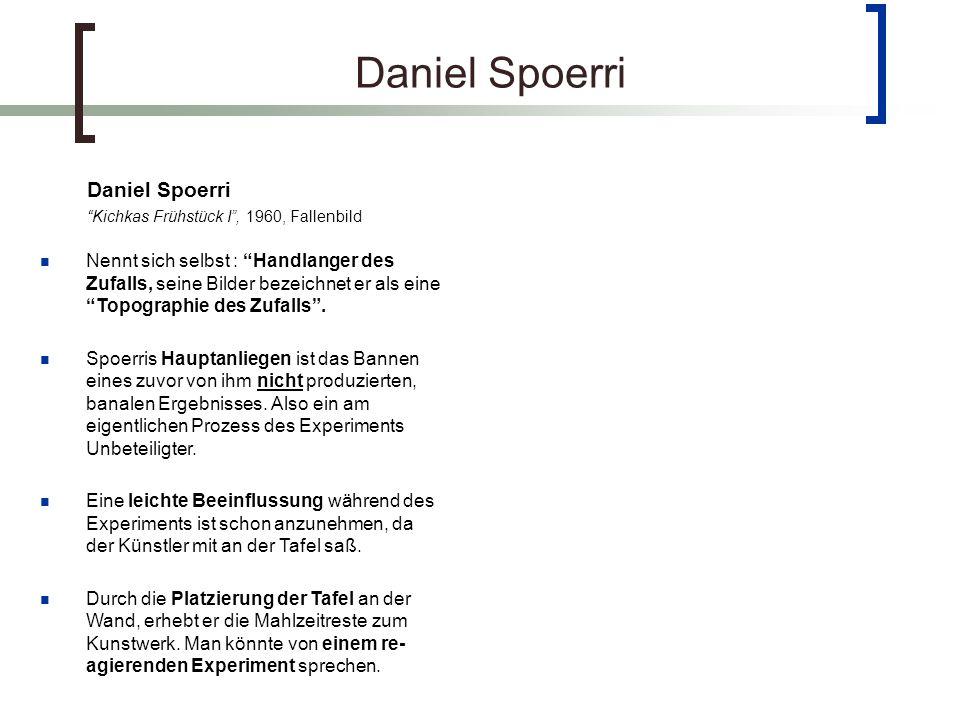 Daniel Spoerri Kichkas Frühstück I, 1960, Fallenbild Nennt sich selbst : Handlanger des Zufalls, seine Bilder bezeichnet er als eine Topographie des Zufalls.