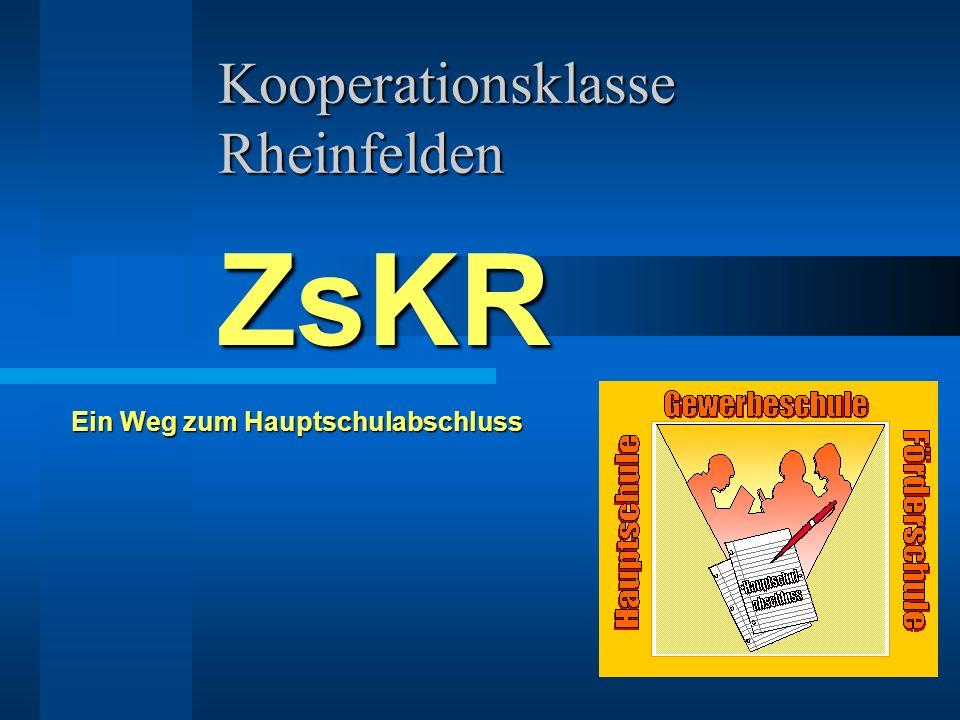 Kooperationsklasse Rheinfelden ZsKR Ein Weg zum Hauptschulabschluss