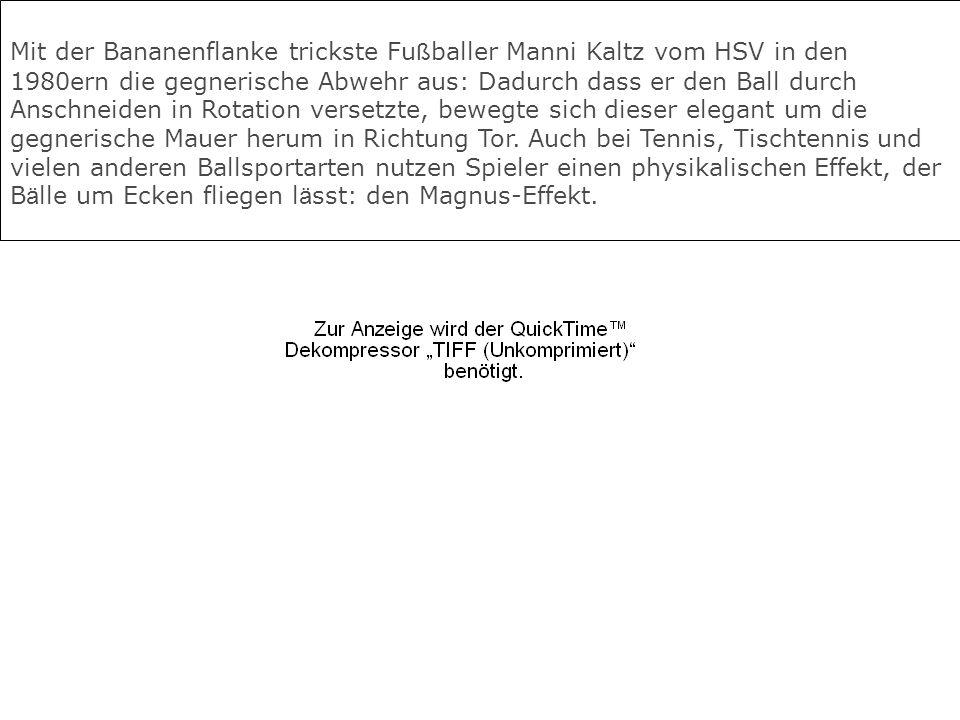 Mit der Bananenflanke trickste Fu ß baller Manni Kaltz vom HSV in den 1980ern die gegnerische Abwehr aus: Dadurch dass er den Ball durch Anschneiden i