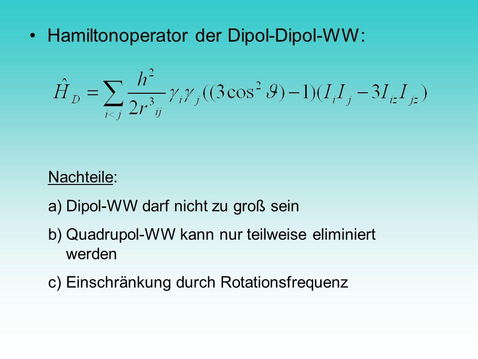 Hamiltonoperator der Dipol-Dipol-WW: Nachteile: a)Dipol-WW darf nicht zu groß sein b)Quadrupol-WW kann nur teilweise eliminiert werden c)Einschränkung