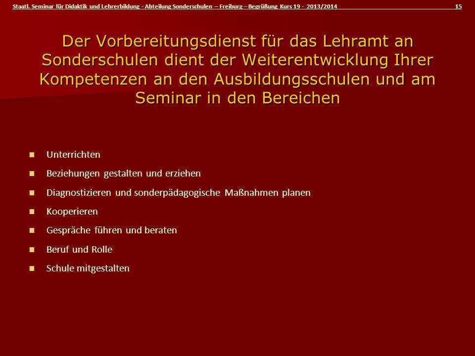 Staatl. Seminar für Didaktik und Lehrerbildung - Abteilung Sonderschulen – Freiburg – Begrüßung Kurs 19 - 2013/2014 15 Der Vorbereitungsdienst für das