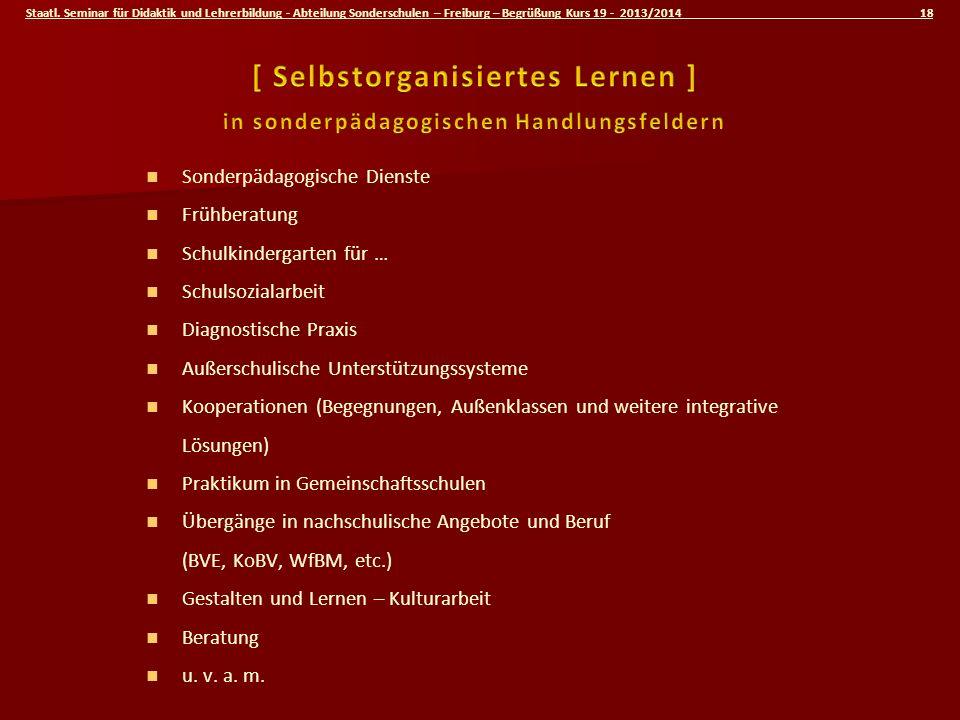 Staatl. Seminar für Didaktik und Lehrerbildung - Abteilung Sonderschulen – Freiburg – Begrüßung Kurs 19 - 2013/2014 18 Sonderpädagogische Dienste Früh