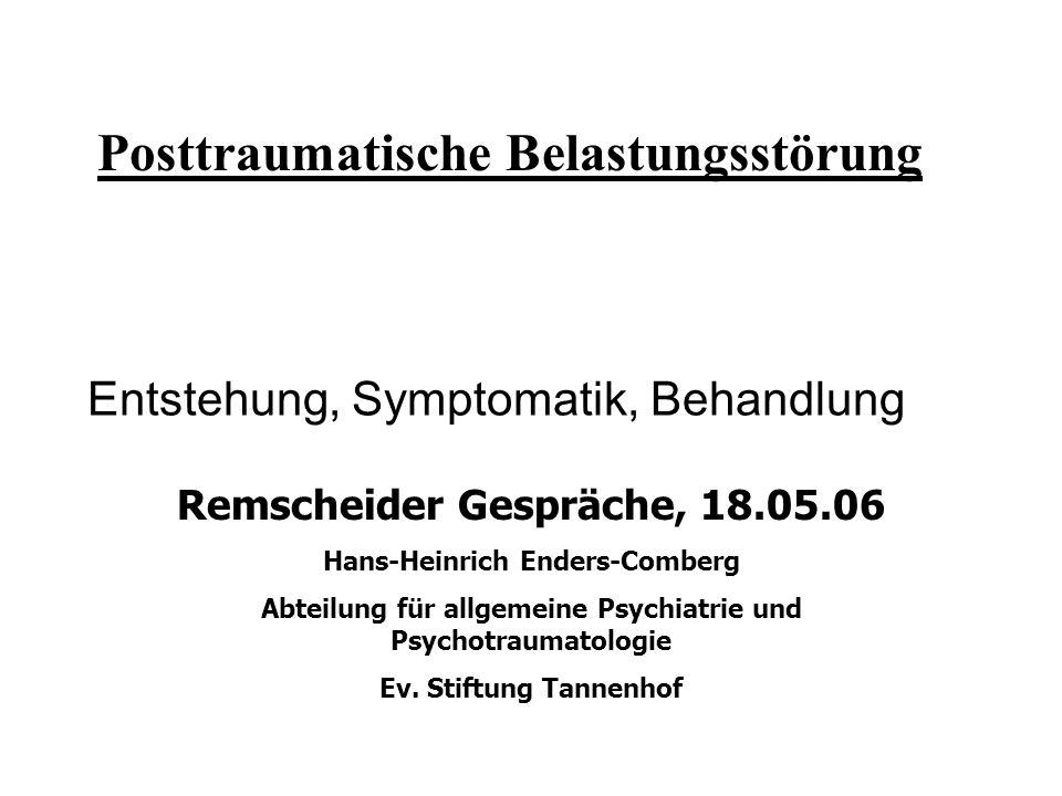 Entstehung, Symptomatik, Behandlung Posttraumatische Belastungsstörung Remscheider Gespräche, 18.05.06 Hans-Heinrich Enders-Comberg Abteilung für allg
