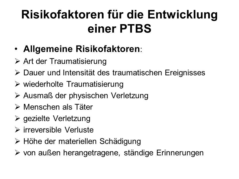 Risikofaktoren für die Entwicklung einer PTBS Allgemeine Risikofaktoren : Art der Traumatisierung Dauer und Intensität des traumatischen Ereignisses w