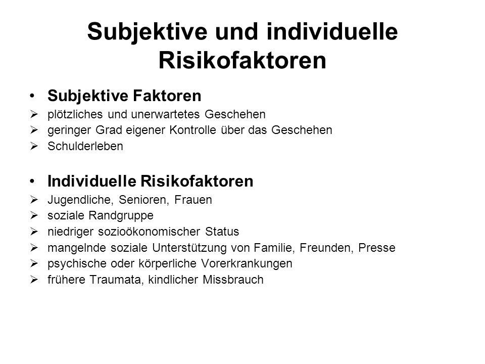 Subjektive und individuelle Risikofaktoren Subjektive Faktoren plötzliches und unerwartetes Geschehen geringer Grad eigener Kontrolle über das Gescheh