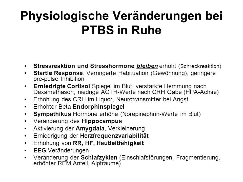 Physiologische Veränderungen bei PTBS in Ruhe Stressreaktion und Stresshormone bleiben erhöht ( Schreckreaktion) Startle Response: Verringerte Habitua