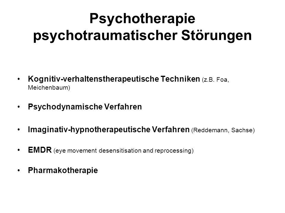 Psychotherapie psychotraumatischer Störungen Kognitiv-verhaltenstherapeutische Techniken (z.B. Foa, Meichenbaum) Psychodynamische Verfahren Imaginativ