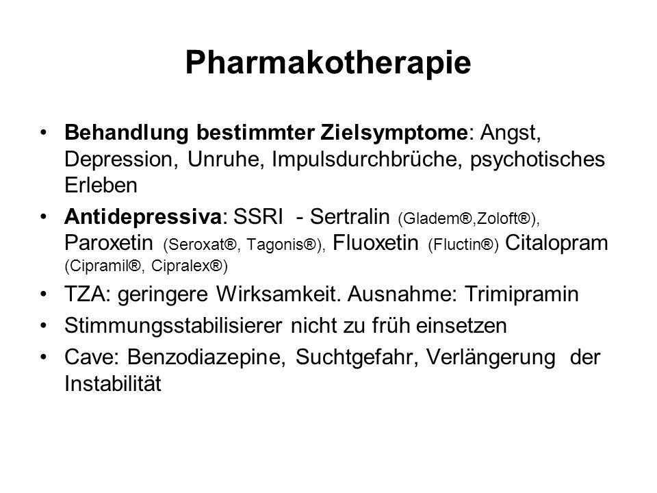 Behandlung bestimmter Zielsymptome: Angst, Depression, Unruhe, Impulsdurchbrüche, psychotisches Erleben Antidepressiva: SSRI - Sertralin (Gladem®,Zolo