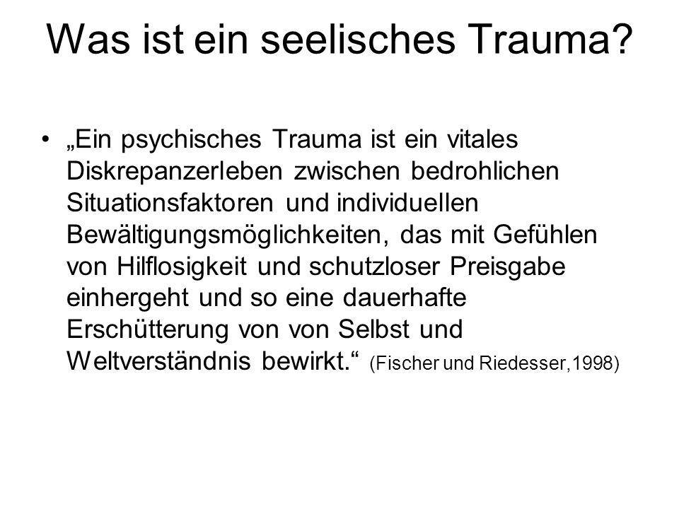 Was ist ein seelisches Trauma? Ein psychisches Trauma ist ein vitales Diskrepanzerleben zwischen bedrohlichen Situationsfaktoren und individuellen Bew