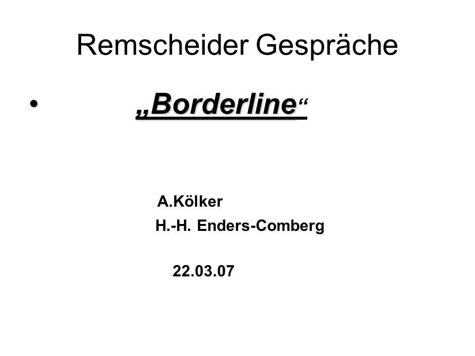 Remscheider Gespräche Borderline Borderline A.Kölker H.-H. Enders-Comberg 22.03.07